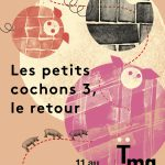 Les Petits Cochons 3, le retour – du 11 au 29 avril 2018 Théâtre des Marionnettes de Genève